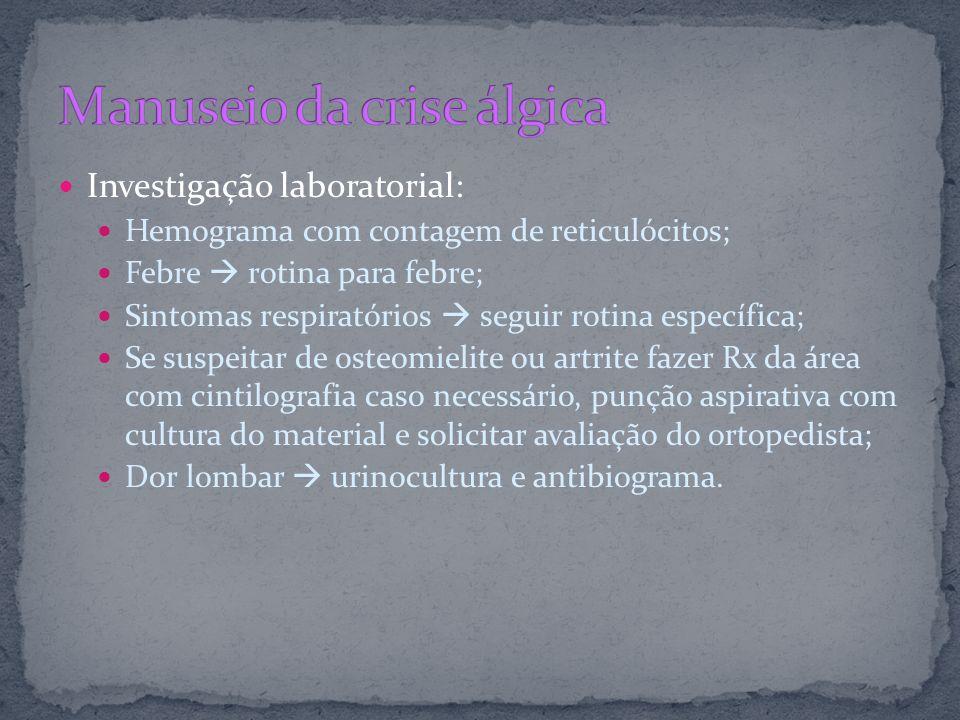 Investigação laboratorial: Hemograma com contagem de reticulócitos; Febre rotina para febre; Sintomas respiratórios seguir rotina específica; Se suspe