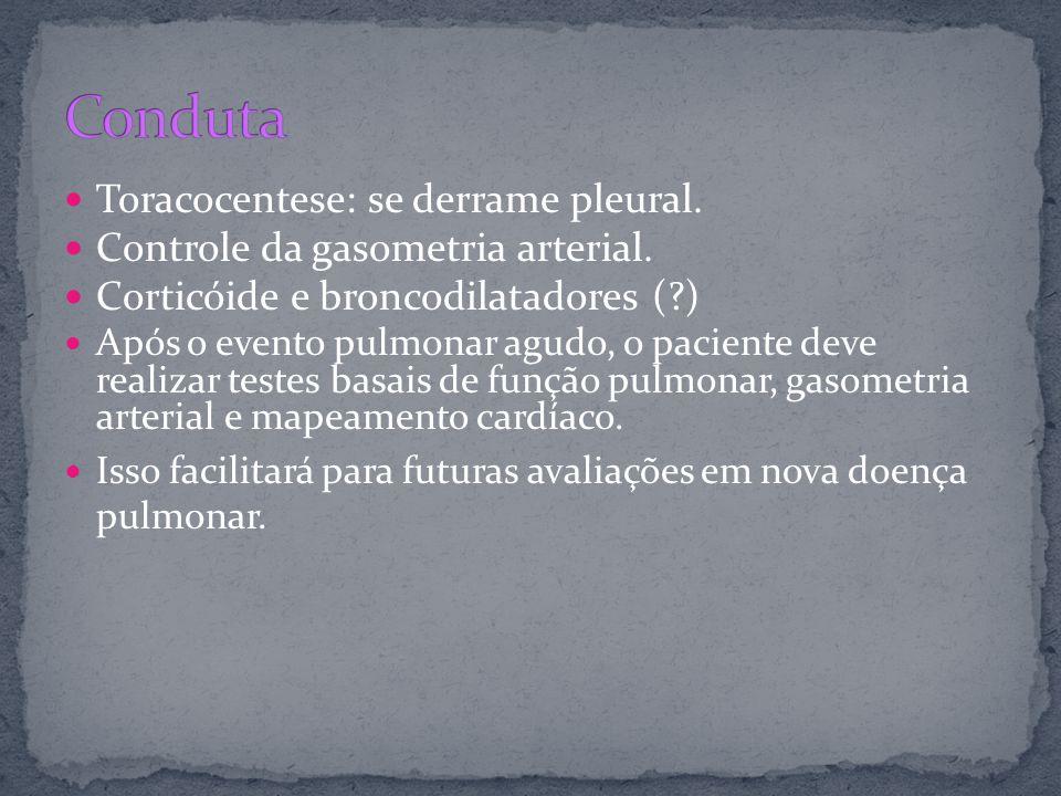 Toracocentese: se derrame pleural. Controle da gasometria arterial. Corticóide e broncodilatadores (?) Após o evento pulmonar agudo, o paciente deve r