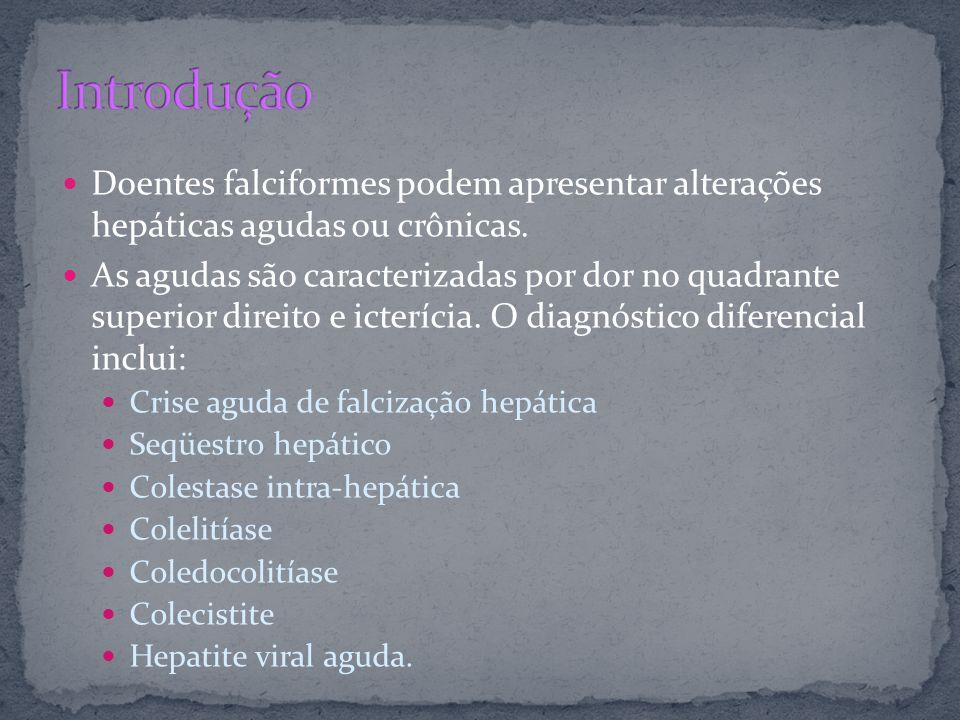 Doentes falciformes podem apresentar alterações hepáticas agudas ou crônicas. As agudas são caracterizadas por dor no quadrante superior direito e ict