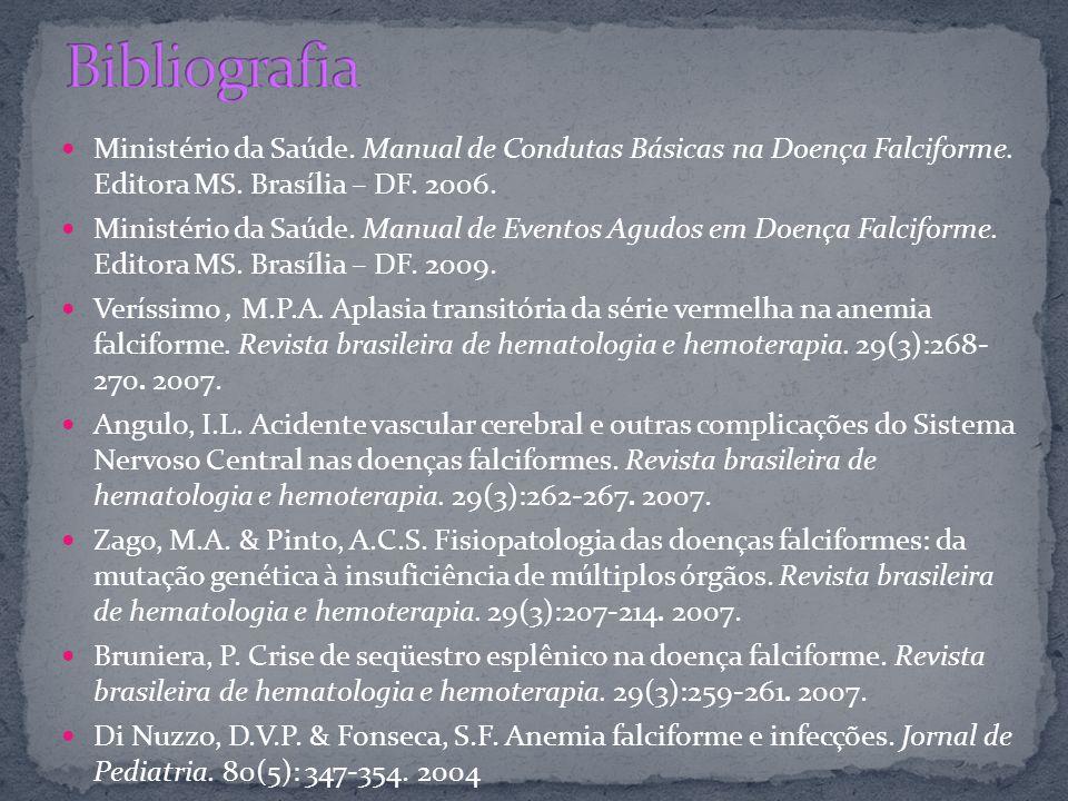 Ministério da Saúde. Manual de Condutas Básicas na Doença Falciforme. Editora MS. Brasília – DF. 2006. Ministério da Saúde. Manual de Eventos Agudos e