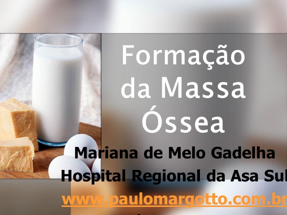 Formação da Massa Óssea Mariana de Melo Gadelha Hospital Regional da Asa Sul www.paulomargotto.com.br Brasília, 7/2/2011
