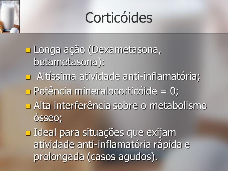 Corticóides Longa ação (Dexametasona, betametasona): Longa ação (Dexametasona, betametasona): Altíssima atividade anti-inflamatória; Altíssima ativida