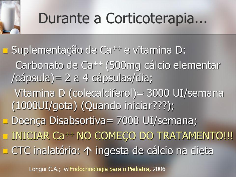 Durante a Corticoterapia... Suplementação de Ca ++ e vitamina D: Suplementação de Ca ++ e vitamina D: Carbonato de Ca ++ (500mg cálcio elementar /cáps
