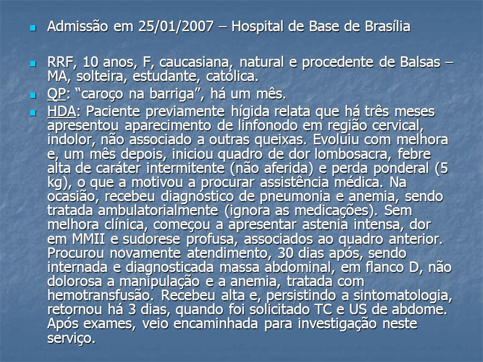 Admissão em 25/01/2007 – Hospital de Base de Brasília Admissão em 25/01/2007 – Hospital de Base de Brasília RRF, 10 anos, F, caucasiana, natural e pro