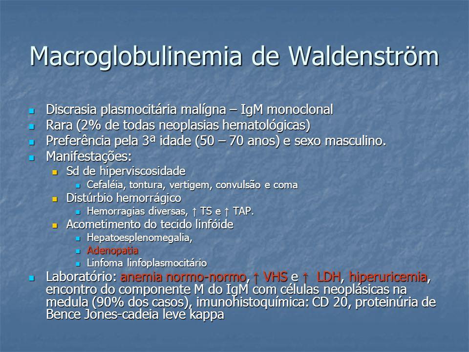 Macroglobulinemia de Waldenström Discrasia plasmocitária malígna – IgM monoclonal Discrasia plasmocitária malígna – IgM monoclonal Rara (2% de todas n