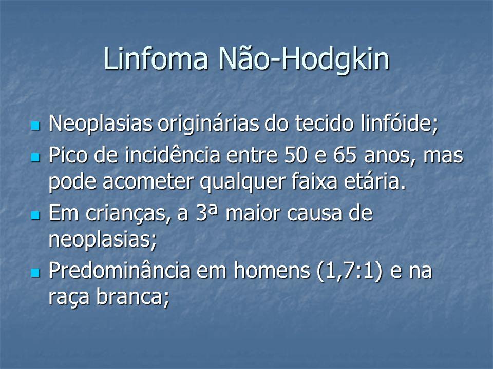 Linfoma Não-Hodgkin Neoplasias originárias do tecido linfóide; Neoplasias originárias do tecido linfóide; Pico de incidência entre 50 e 65 anos, mas p