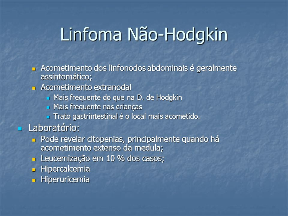 Linfoma Não-Hodgkin Acometimento dos linfonodos abdominais é geralmente assintomático; Acometimento dos linfonodos abdominais é geralmente assintomáti