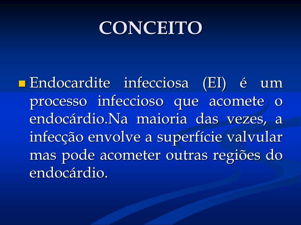 CONCEITO Endocardite infecciosa (EI) é um processo infeccioso que acomete o endocárdio.Na maioria das vezes, a infecção envolve a superfície valvular