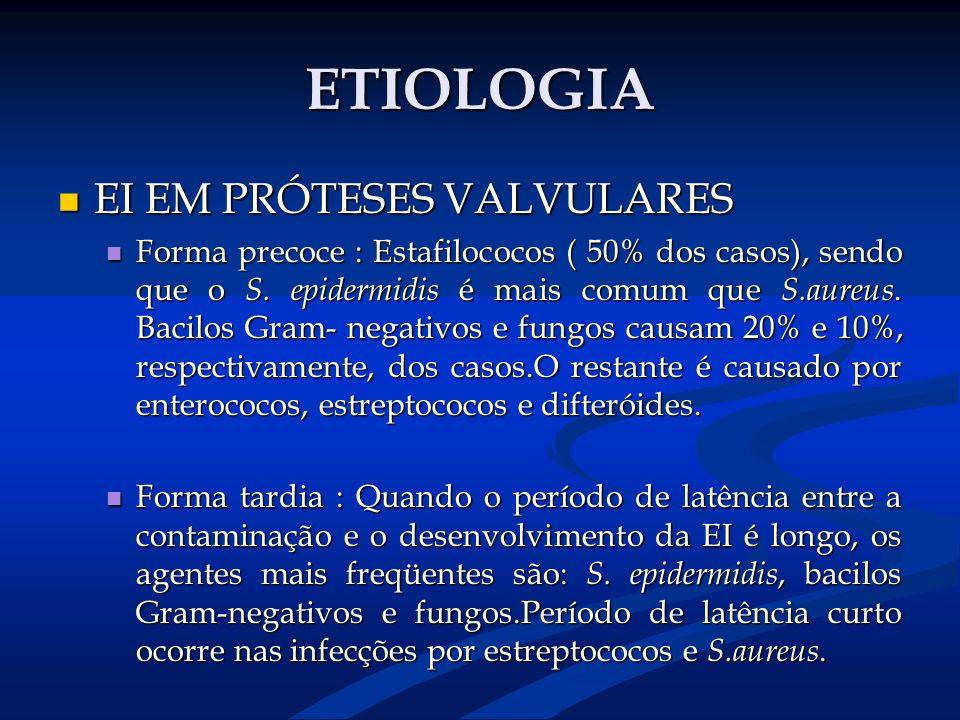 ETIOLOGIA EI EM PRÓTESES VALVULARES EI EM PRÓTESES VALVULARES Forma precoce : Estafilococos ( 50% dos casos), sendo que o S. epidermidis é mais comum