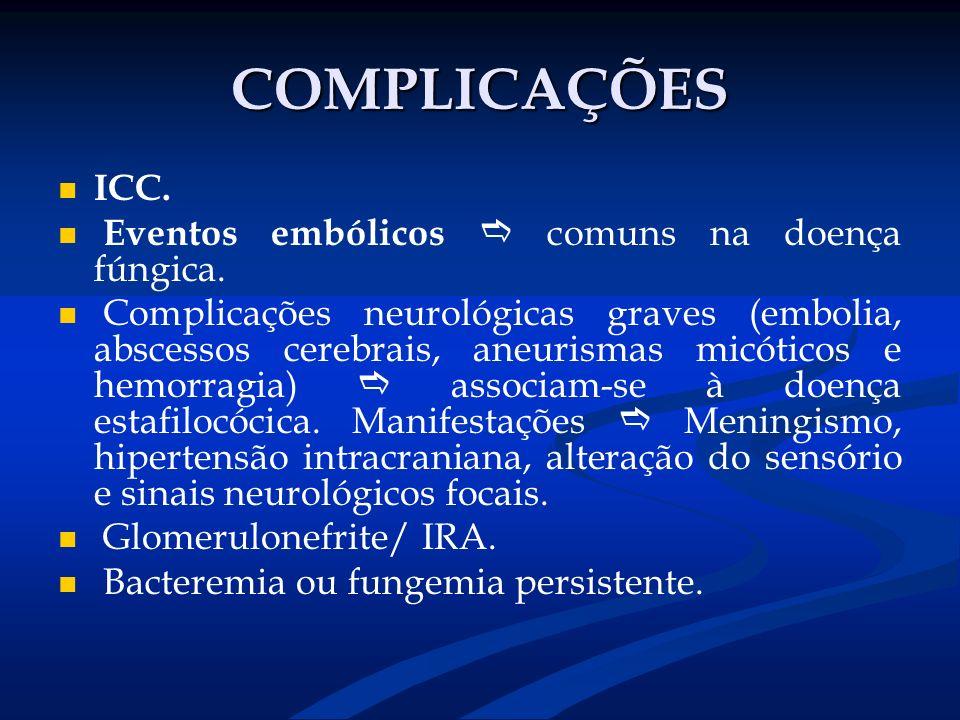 COMPLICAÇÕES ICC. Eventos embólicos comuns na doença fúngica. Complicações neurológicas graves (embolia, abscessos cerebrais, aneurismas micóticos e h