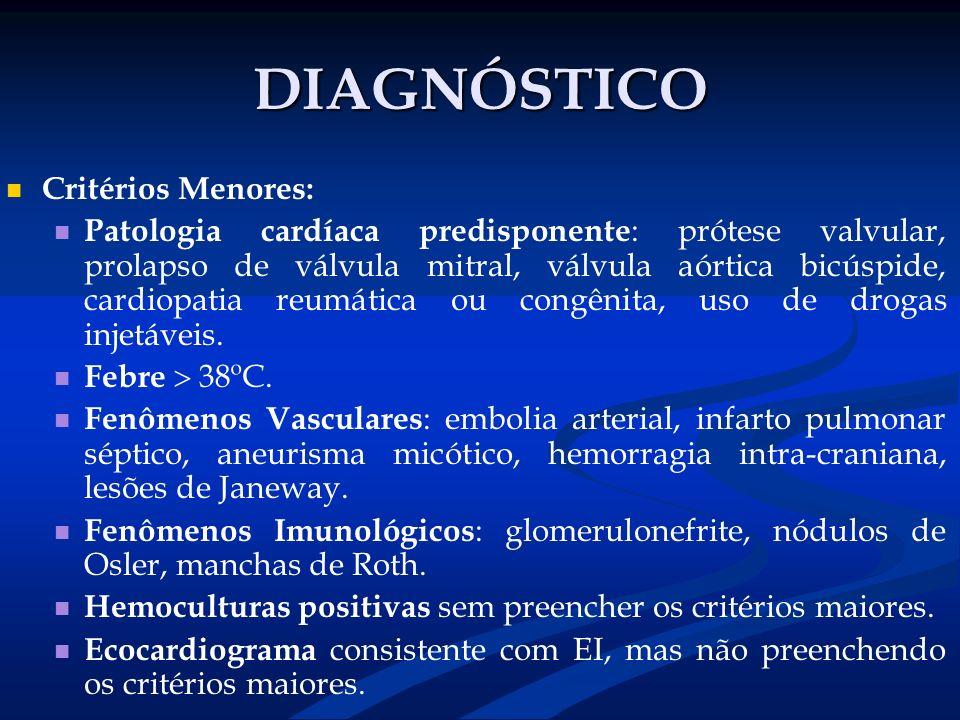 DIAGNÓSTICO Critérios Menores: Patologia cardíaca predisponente : prótese valvular, prolapso de válvula mitral, válvula aórtica bicúspide, cardiopatia