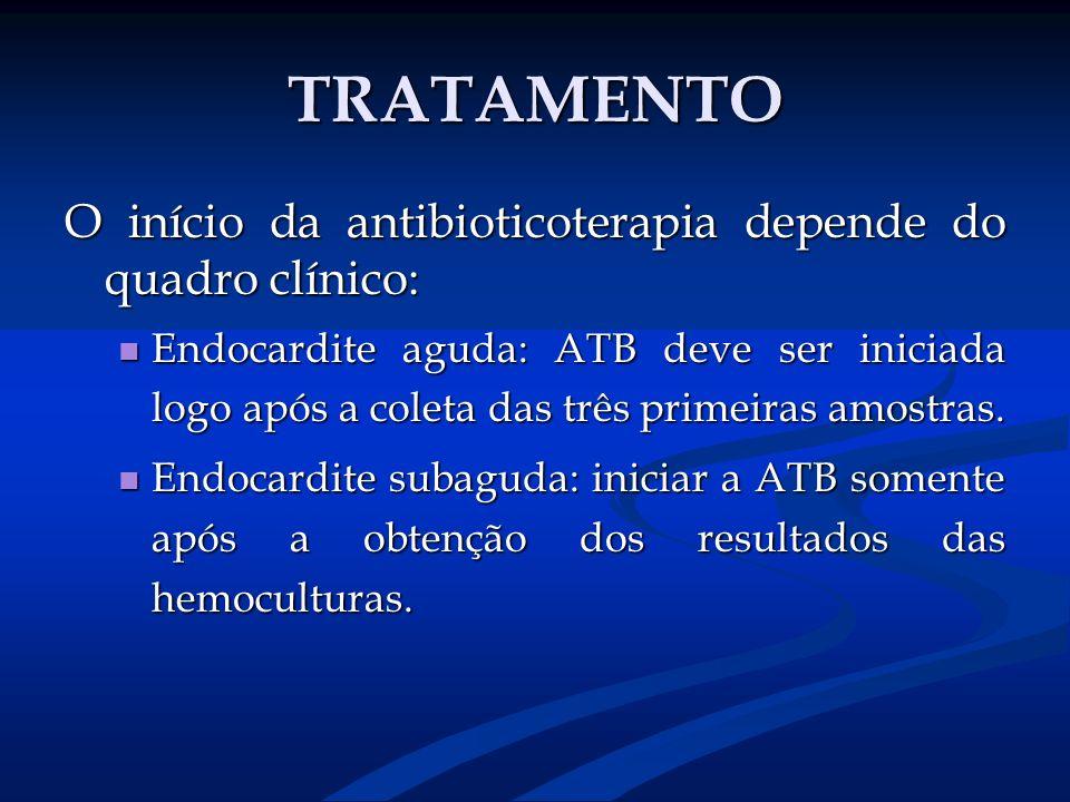 TRATAMENTO O início da antibioticoterapia depende do quadro clínico: Endocardite aguda: ATB deve ser iniciada logo após a coleta das três primeiras am
