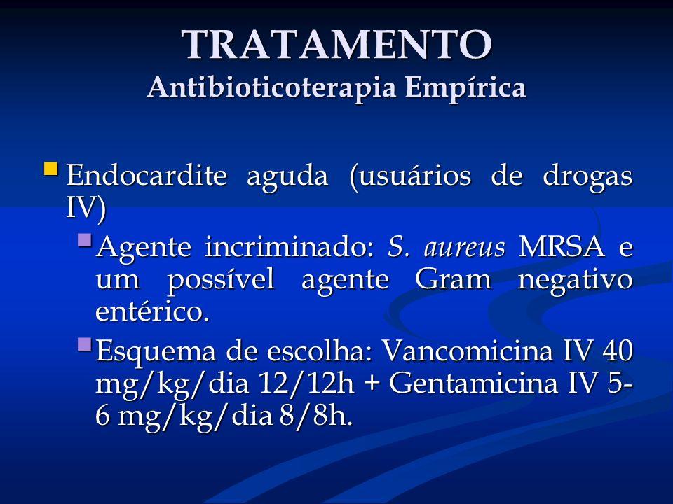 TRATAMENTO Antibioticoterapia Empírica Endocardite aguda (usuários de drogas IV) Endocardite aguda (usuários de drogas IV) Agente incriminado: S. aure