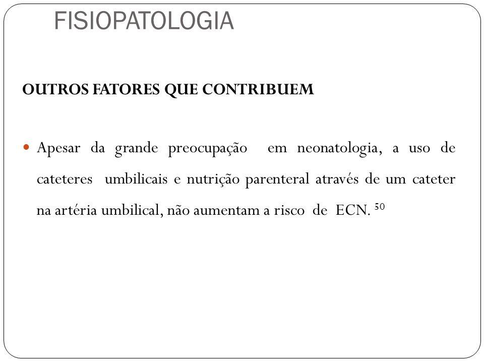 OUTROS FATORES QUE CONTRIBUEM Apesar da grande preocupação em neonatologia, a uso de cateteres umbilicais e nutrição parenteral através de um cateter