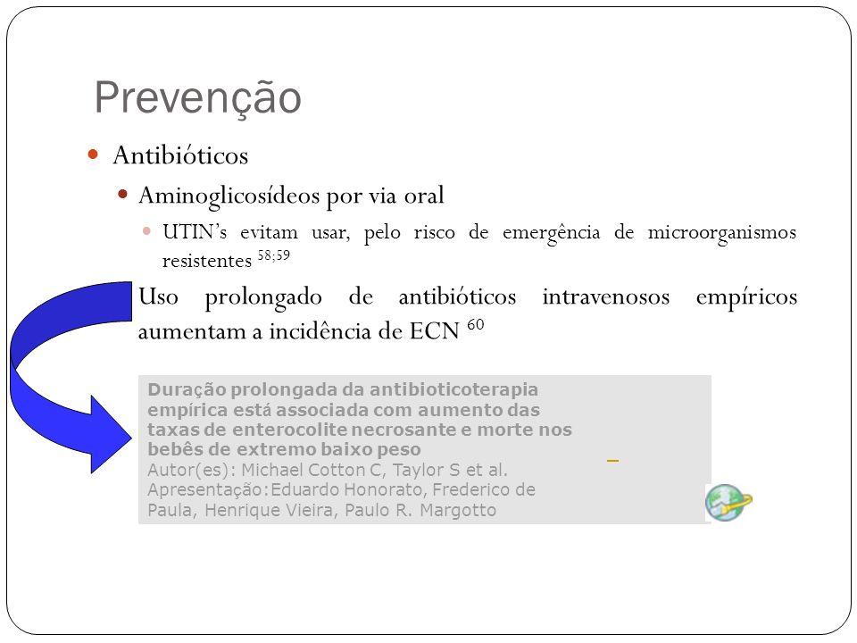 Prevenção Antibióticos Aminoglicosídeos por via oral UTINs evitam usar, pelo risco de emergência de microorganismos resistentes 58;59 Uso prolongado d