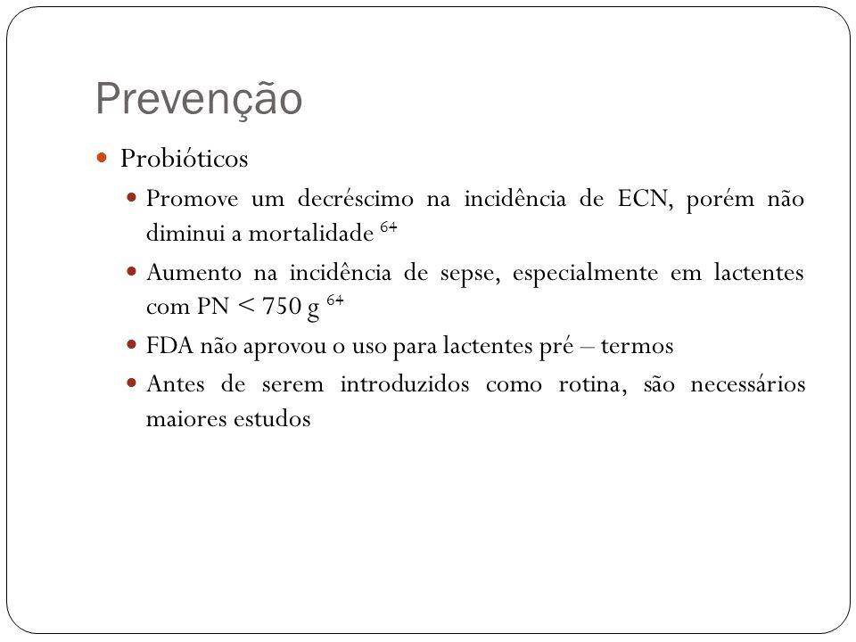 Prevenção Probióticos Promove um decréscimo na incidência de ECN, porém não diminui a mortalidade 64 Aumento na incidência de sepse, especialmente em