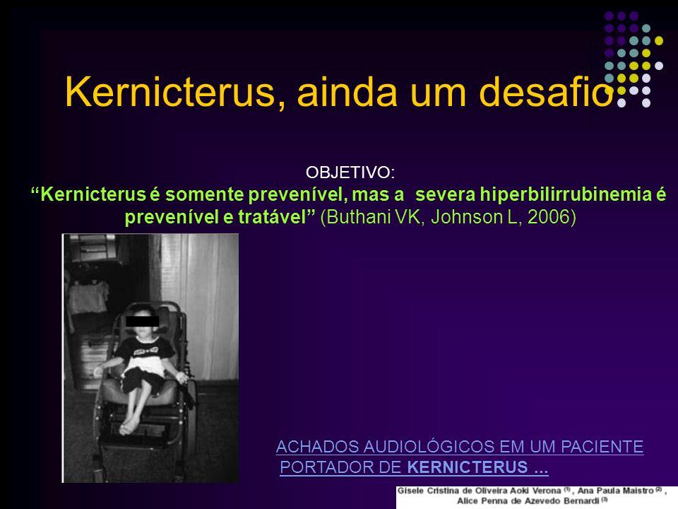 Fatores que predispõem: Hipoglicemia- Acidose Hipotermia- Hipoxia Infecção Bacteriana- Hipoalbuminemia Drogas: Benzoatos, ceftriaxona, sulfixazol, ibuprofeno (competição da albumina/bilirrubina) Kernicterus, ainda um desafio