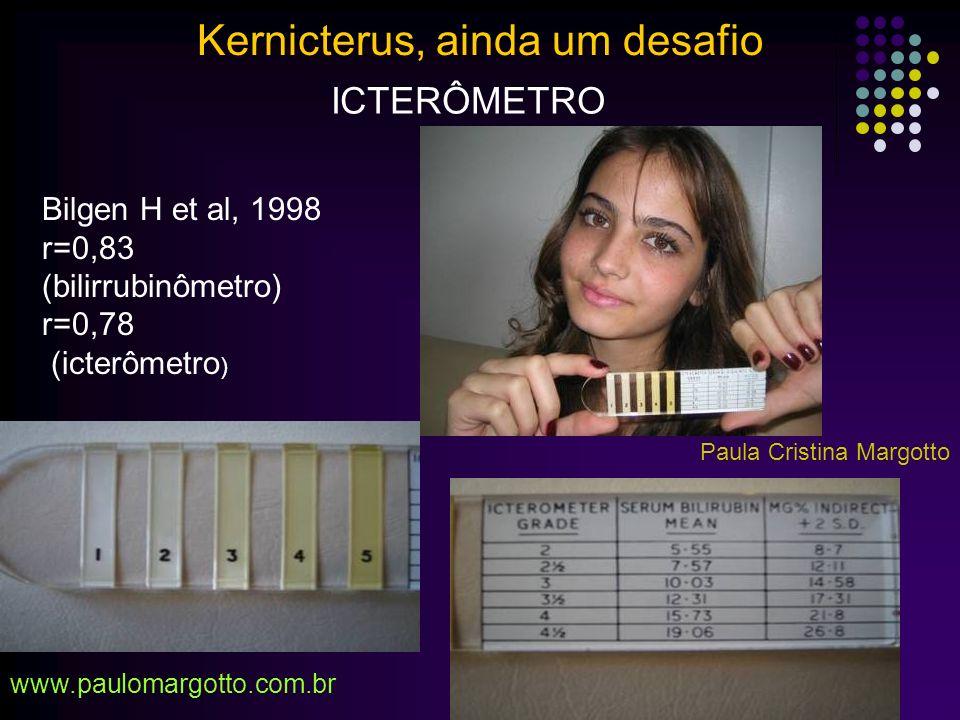 Maior atenção: Bilirrubina entre 6-8 mg%: 20 – 40% não vêem icterícia (o olho é relativamente insensível ao amarelo) TcB (Bil transcutânea): -BiliChek (menor acurácia >15mg%e <35sem); -JM 103: sobrestima; menor acurácia <35sem) Estimativa Bilirrubina: Extensão Caudal Face: 5mg% Tórax: 10 mg% Abdômen: 12mg% Palmar e Solar: > 15 mg% Maisels (2002), Gartner (2001), Poland (2002), Porter (2002),Stevenson,2004 Kernicterus, ainda um desafio www.paulomargotto.com.br