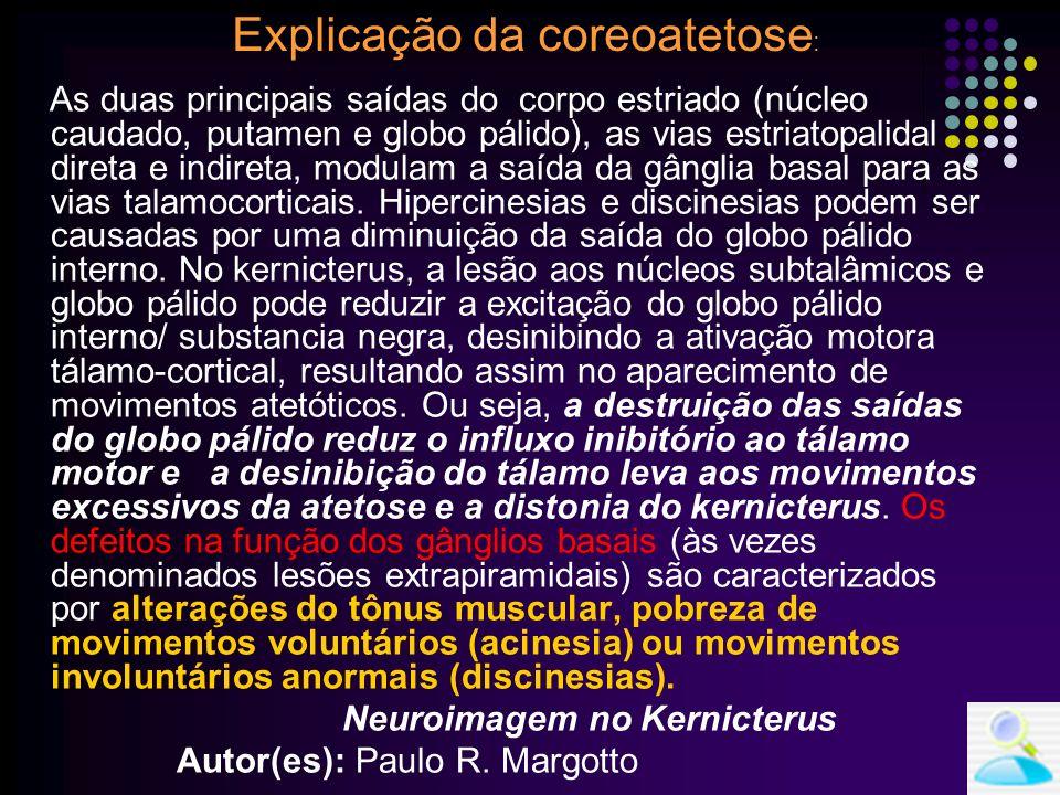 MANIFESTAÇÕES CLÍNICAS Fase crônica: Paralisia cerebral atetóide Anormalidades extrapiramidais: atetose (acometimento do globo pálido) Anormalidades no olhar: olhar fixo para cima.