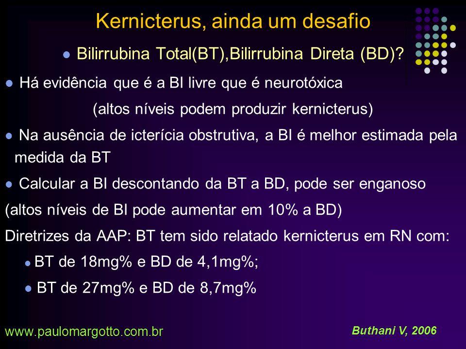 A entrada da bilirrubina ao cérebro aumenta nas seguintes condições: Alterações na permeabilidade da BHE Hiperosmolaridade Asfixia Rompimento da BHE (asfixia severa) bilirrubina – albumina para o espaço extracelular cerebral Prolongado trânsito: aumento da pressão venosa Aumento do fluxo sanguíneo: hipercapnia Dissociação da bil/alb (RN doentes) Buthani V, 2006 Kernicterus, ainda um desafio www.paulomargotto.com.br