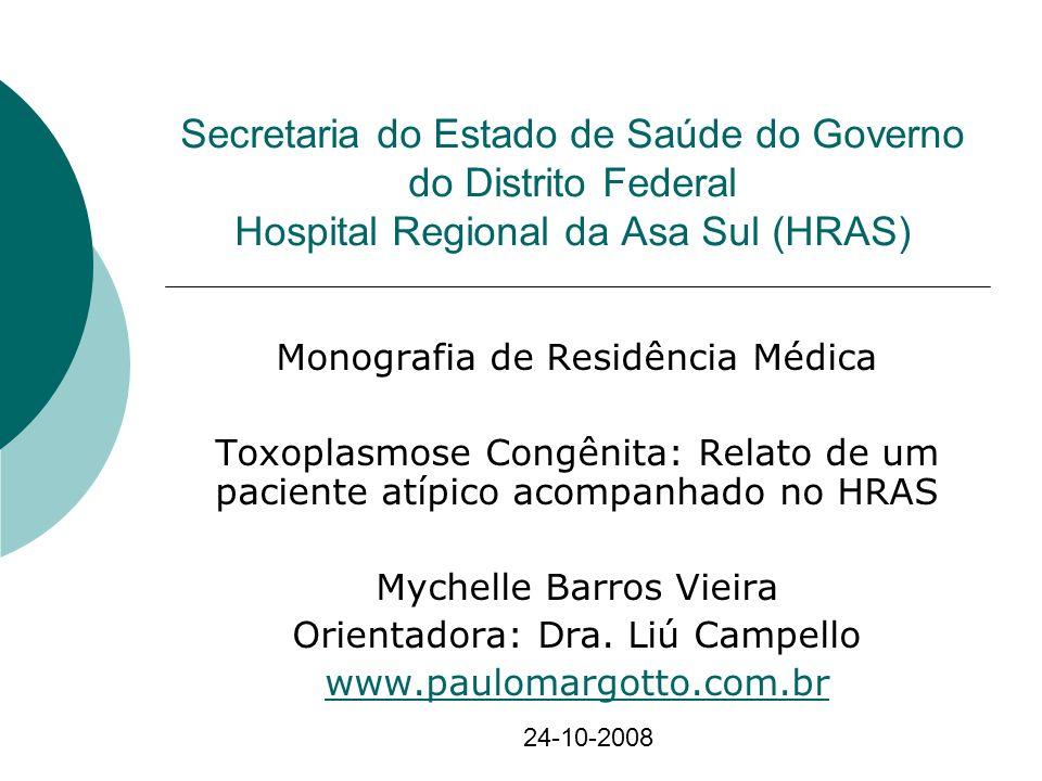 Secretaria do Estado de Saúde do Governo do Distrito Federal Hospital Regional da Asa Sul (HRAS) Monografia de Residência Médica Toxoplasmose Congênit