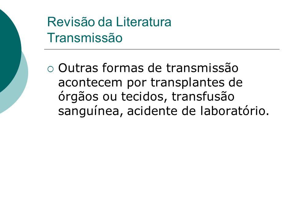 Outras formas de transmissão acontecem por transplantes de órgãos ou tecidos, transfusão sanguínea, acidente de laboratório. Revisão da Literatura Tra
