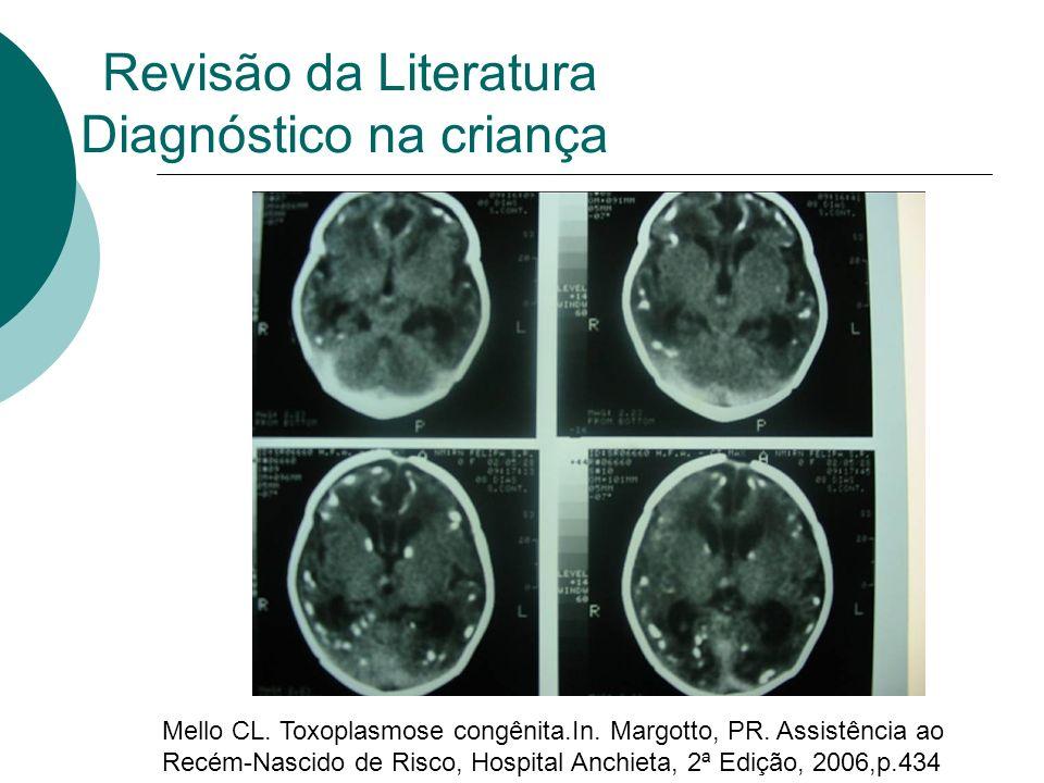 Mello CL. Toxoplasmose congênita.In. Margotto, PR. Assistência ao Recém-Nascido de Risco, Hospital Anchieta, 2ª Edição, 2006,p.434
