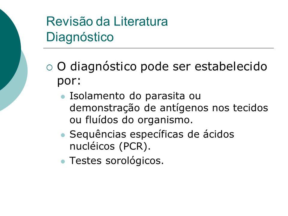 O diagnóstico pode ser estabelecido por: Isolamento do parasita ou demonstração de antígenos nos tecidos ou fluídos do organismo. Sequências específic