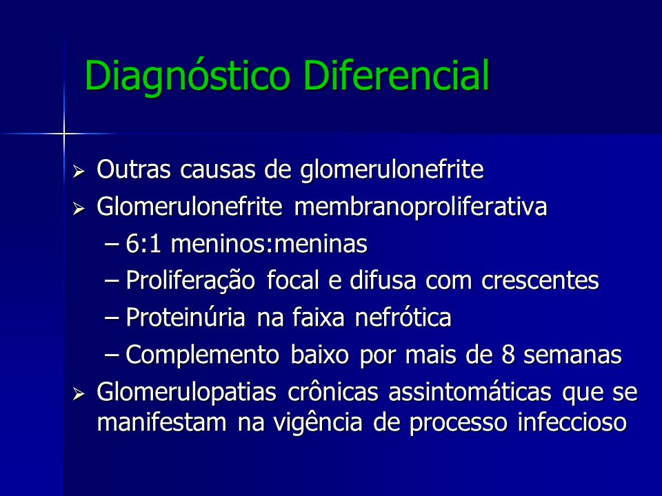 Diagnóstico Diferencial Outras causas de glomerulonefrite Outras causas de glomerulonefrite Glomerulonefrite membranoproliferativa Glomerulonefrite me