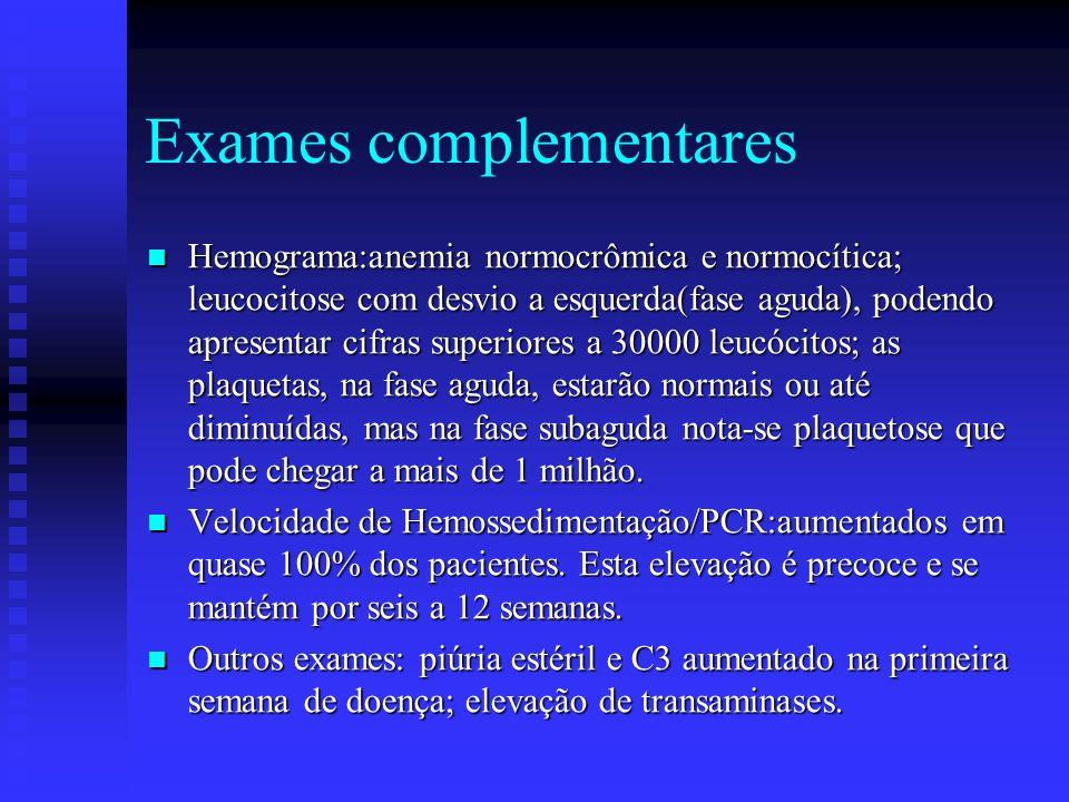 Exames complementares Hemograma:anemia normocrômica e normocítica; leucocitose com desvio a esquerda(fase aguda), podendo apresentar cifras superiores a 30000 leucócitos; as plaquetas, na fase aguda, estarão normais ou até diminuídas, mas na fase subaguda nota-se plaquetose que pode chegar a mais de 1 milhão.