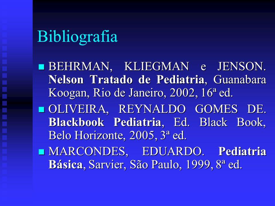 Bibliografia BEHRMAN, KLIEGMAN e JENSON. Nelson Tratado de Pediatria, Guanabara Koogan, Rio de Janeiro, 2002, 16ª ed. BEHRMAN, KLIEGMAN e JENSON. Nels