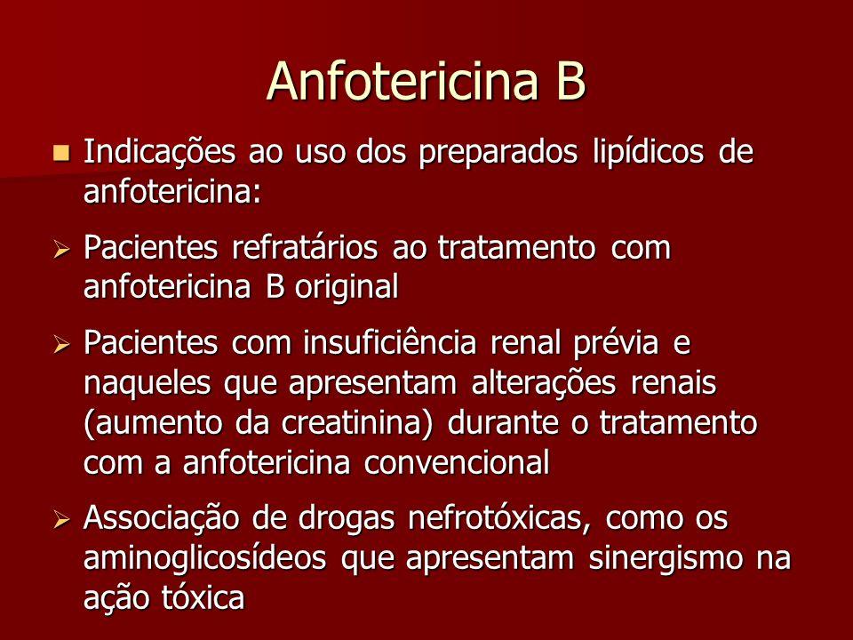 Anfotericina B Indicações ao uso dos preparados lipídicos de anfotericina: Indicações ao uso dos preparados lipídicos de anfotericina: Pacientes refra