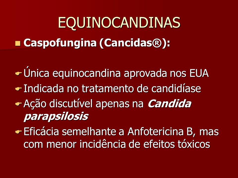 EQUINOCANDINAS Caspofungina (Cancidas®): Caspofungina (Cancidas®): Única equinocandina aprovada nos EUA Única equinocandina aprovada nos EUA Indicada