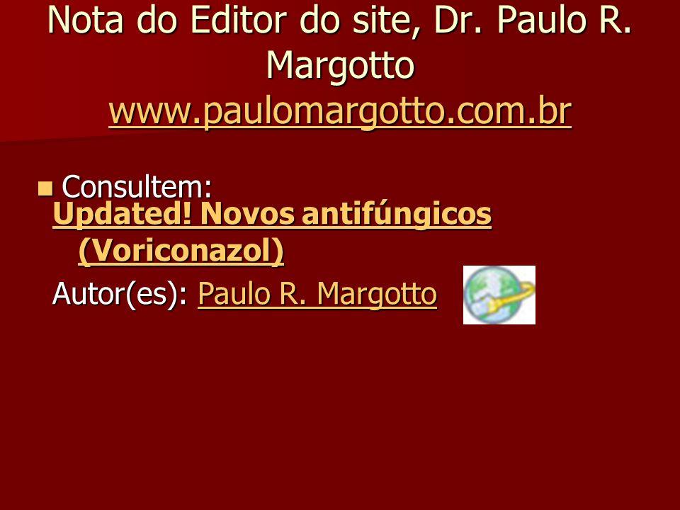 Nota do Editor do site, Dr. Paulo R. Margotto www.paulomargotto.com.br www.paulomargotto.com.br Consultem: Consultem: Updated! Novos antifúngicos (Vor
