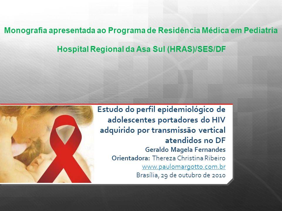 Estudo do perfil epidemiológico de adolescentes portadores do HIV adquirido por transmissão vertical atendidos no DF Geraldo Magela Fernandes Orientad