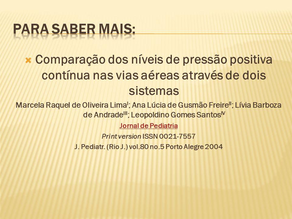 Comparação dos níveis de pressão positiva contínua nas vias aéreas através de dois sistemas Marcela Raquel de Oliveira Lima I ; Ana Lúcia de Gusmão Fr