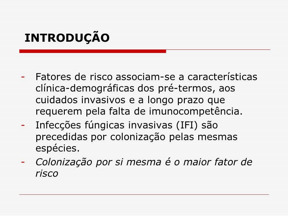 -Não se sabe se as variáveis associadas com o risco de progressão para IFI são igualmente aplicáveis aos neonatos colonizados e não – colonizados, nem se outros fatores são específicos apenas aos colonizados.