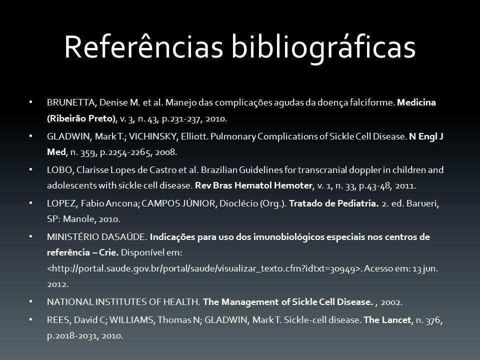 Referências bibliográficas BRUNETTA, Denise M. et al. Manejo das complicações agudas da doença falciforme. Medicina (Ribeirão Preto), v. 3, n. 43, p.2
