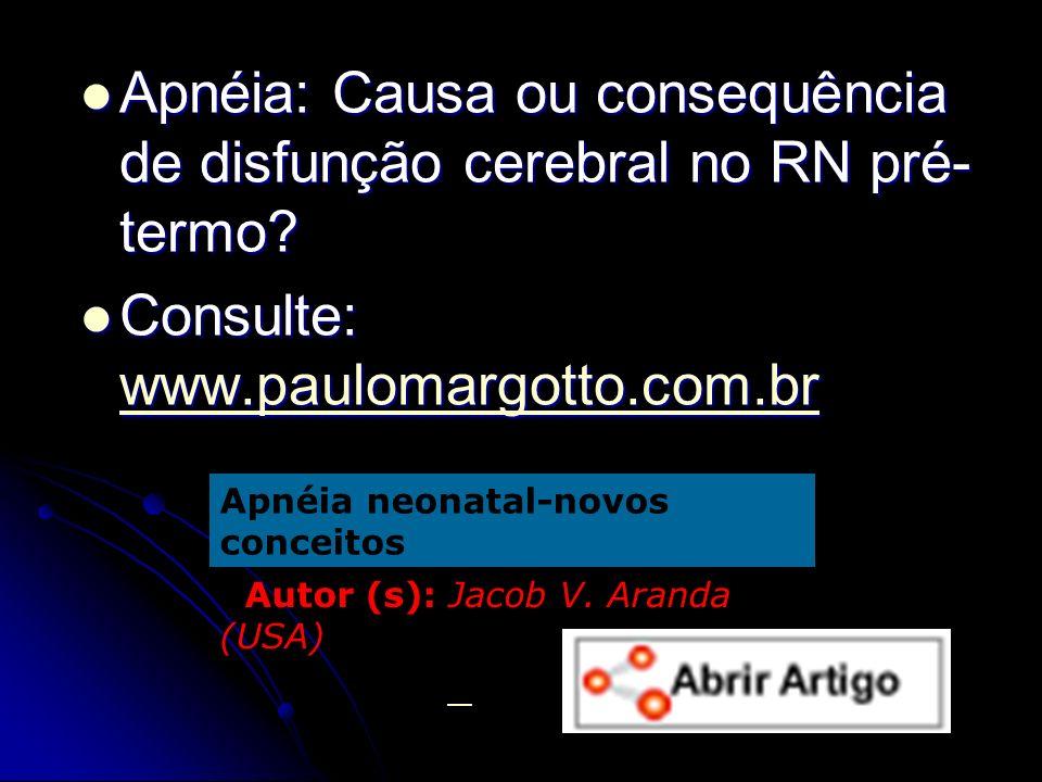 Apnéia: Causa ou consequência de disfunção cerebral no RN pré- termo? Apnéia: Causa ou consequência de disfunção cerebral no RN pré- termo? Consulte: