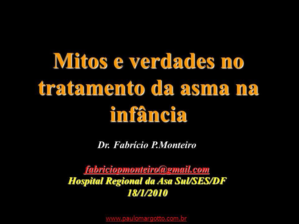 Mitos e verdades no tratamento da asma na infância Dr. Fabrício P.Monteiro fabriciopmonteiro@gmail.com Hospital Regional da Asa Sul/SES/DF 18/1/2010 w
