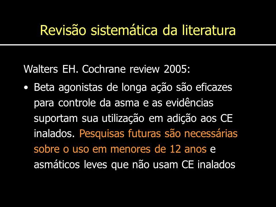 Revisão sistemática da literatura Walters EH. Cochrane review 2005: Beta agonistas de longa ação são eficazes para controle da asma e as evidências su