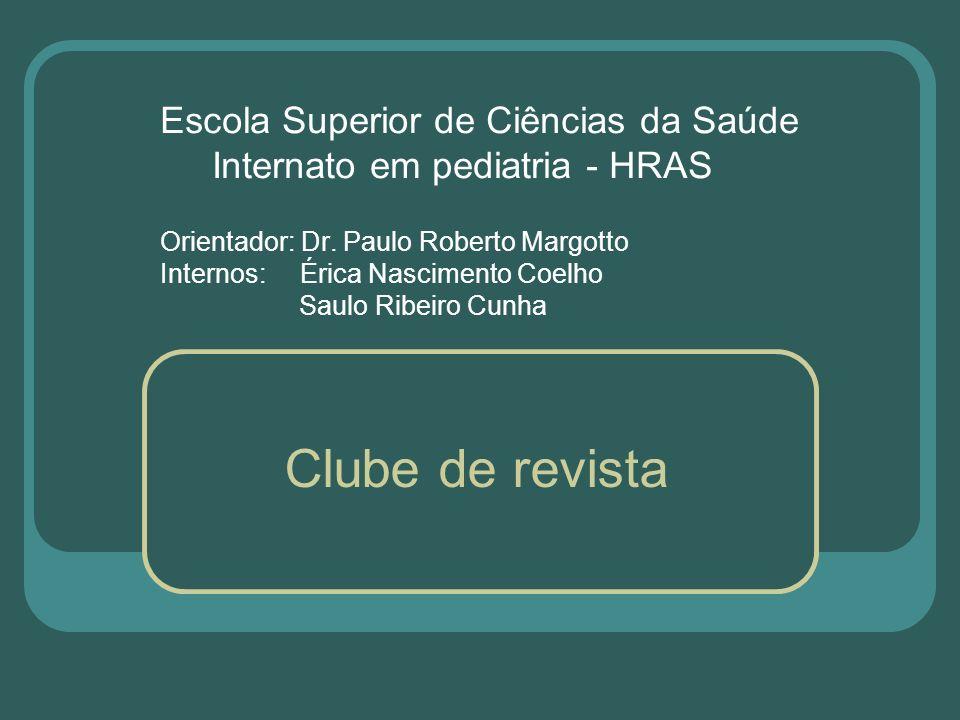 Escola Superior de Ciências da Saúde Internato em pediatria - HRAS Orientador: Dr. Paulo Roberto Margotto Internos: Érica Nascimento Coelho Saulo Ribe