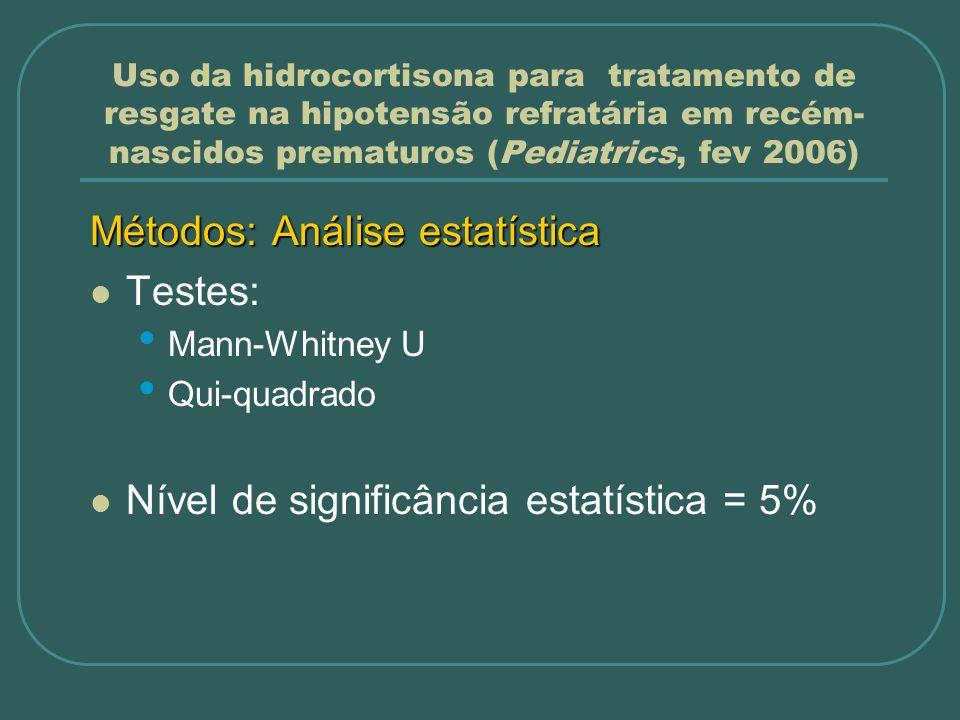 Uso da hidrocortisona para tratamento de resgate na hipotensão refratária em recém- nascidos prematuros (Pediatrics, fev 2006) Métodos: Análise estatí