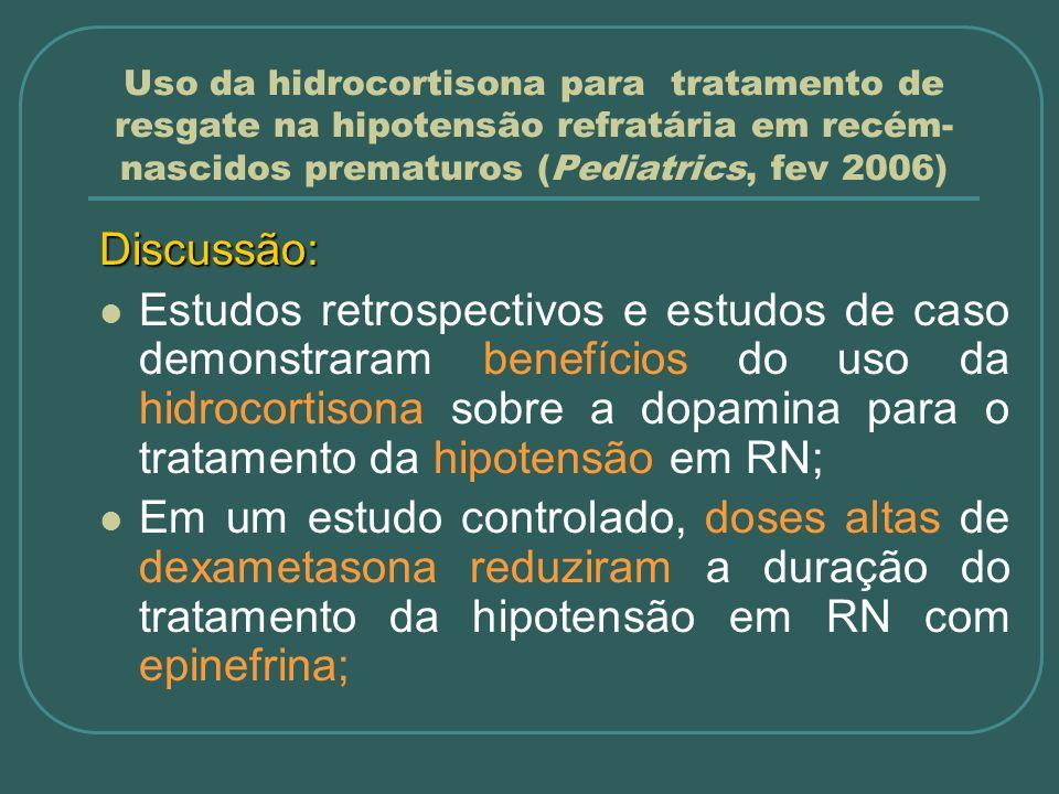 Uso da hidrocortisona para tratamento de resgate na hipotensão refratária em recém- nascidos prematuros (Pediatrics, fev 2006) Discussão: Estudos retr