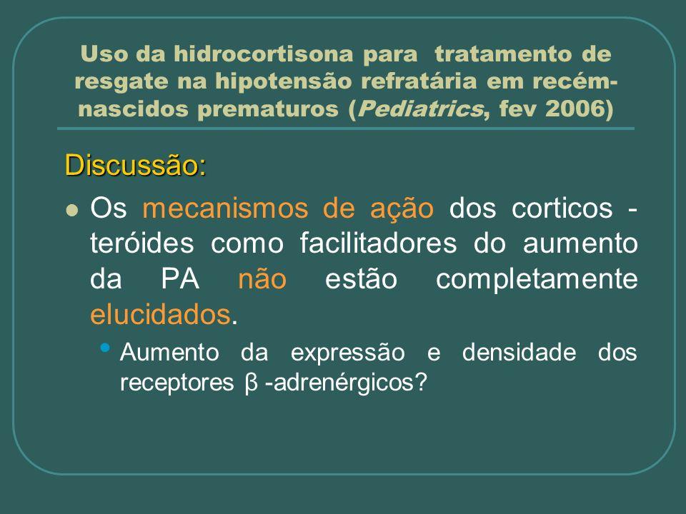 Uso da hidrocortisona para tratamento de resgate na hipotensão refratária em recém- nascidos prematuros (Pediatrics, fev 2006) Discussão: Os mecanismo