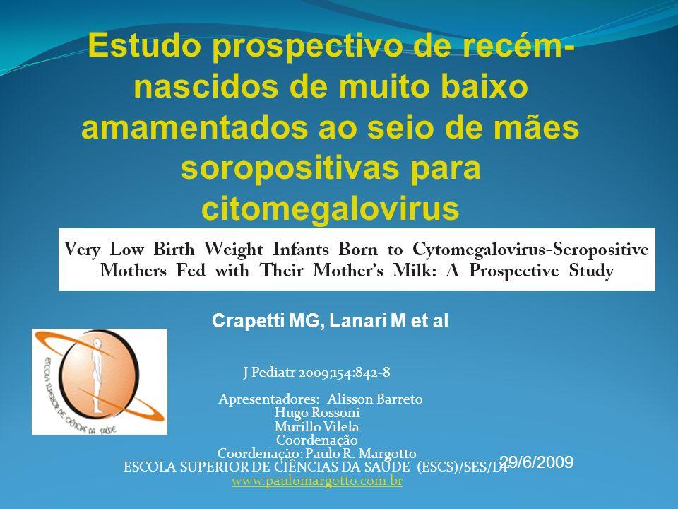 J Pediatr 2009;154:842-8 Apresentadores: Alisson Barreto Hugo Rossoni Murillo Vilela Coordenação Coordenação: Paulo R. Margotto ESCOLA SUPERIOR DE CIÊ