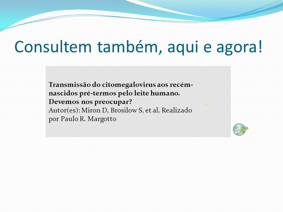 Consultem também, aqui e agora! Transmissão do citomegalovirus aos recém- nascidos pré-termos pelo leite humano. Devemos nos preocupar? Autor(es): Mir