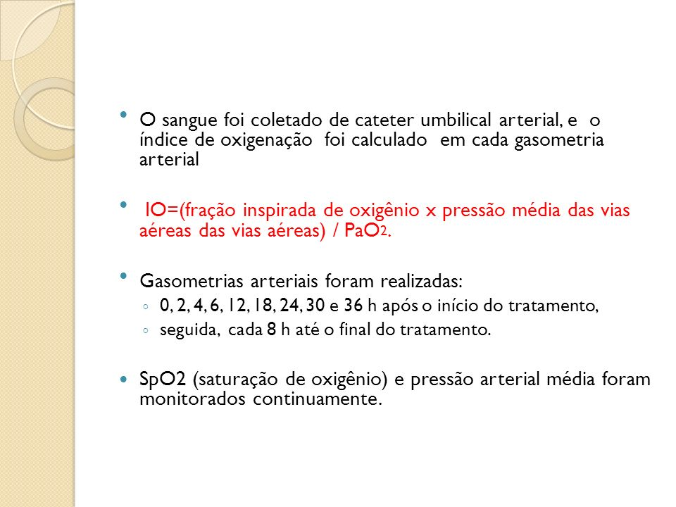 O sangue foi coletado de cateter umbilical arterial, e o índice de oxigenação foi calculado em cada gasometria arterial IO=(fração inspirada de oxigên