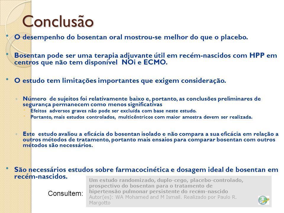 Conclusão O desempenho do bosentan oral mostrou-se melhor do que o placebo. Bosentan pode ser uma terapia adjuvante útil em recém-nascidos com HPP em