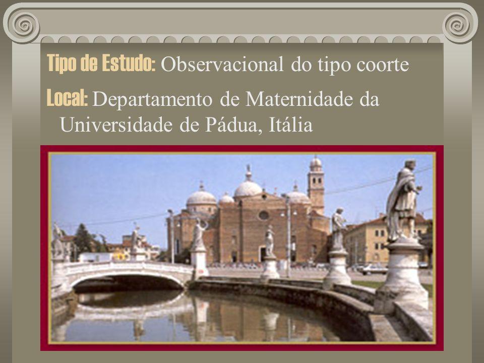 Tipo de Estudo: Observacional do tipo coorte Local: Departamento de Maternidade da Universidade de Pádua, Itália